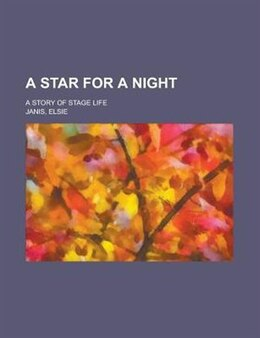 Book A Star For A Night; A Story Of Stage Life by Elsie Janis