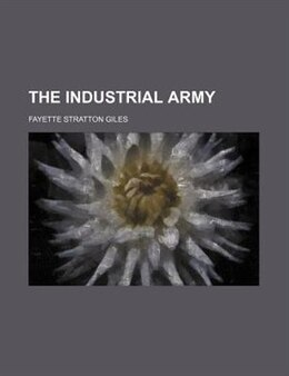 Book The industrial army by Fayette Stratton Giles