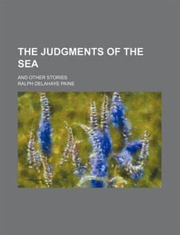 Book The Judgments Of The Sea; And Other Stories by Ralph Delahaye Paine