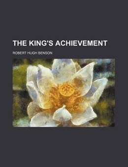 Book The king's achievement by Robert Hugh Benson