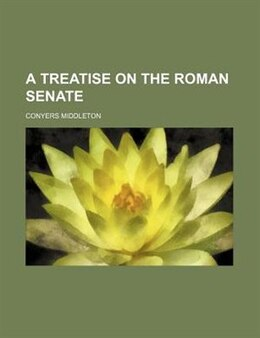 Book A Treatise On The Roman Senate by Conyers Middleton
