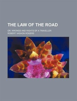 Book The Law Of The Road; Or, Wrongs And Rights Of A Traveller by Robert Vashon Rogers