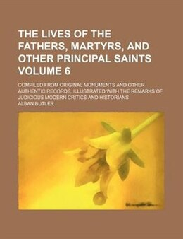 Book The lives of the fathers, martyrs, and other principal saints (v. 6) by Alban Butler