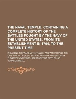 Book The Naval Temple; Including The Wars With France, And With Tripoli, The Late War With Great Britain… by Horace Kimball