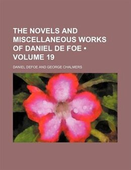 Book The Novels And Miscellaneous Works Of Daniel De Foe (volume 19) by Daniel Defoe