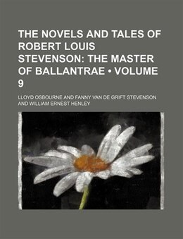 Book The Novels And Tales Of Robert Louis Stevenson (volume 9); The Master Of Ballantrae by Lloyd Osbourne
