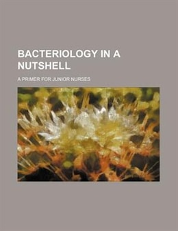Book Bacteriology In A Nutshell; A Primer For Junior Nurses by Books Group