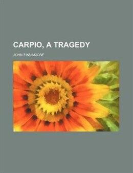 Book Carpio, A Tragedy by John Finnamore