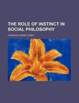 Book The role of instinct in social philosophy by Charles Conant Josey
