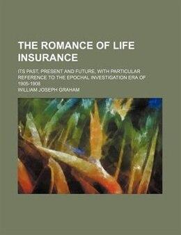 Book The romance of life insurance by William Joseph Graham