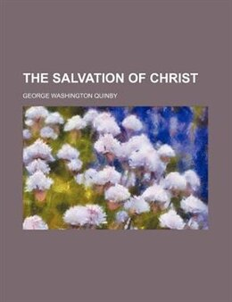 Book The salvation of Christ by George Washington Quinby