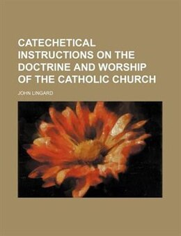 Book Catechetical Instructions On The Doctrine And Worship Of The Catholic Church by John Lingard