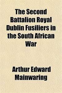 Book The second battalion Royal Dublin Fusiliers in the South African War by Cecil Francis Romer