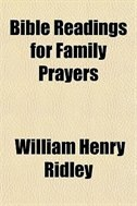 Book Bible Readings For Family Prayers by William Henry Ridley