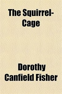 Book The squirrel-cage by Dorothy Canfield Fisher