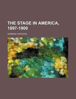 Book The stage in America, 1897-1900 by Norman Hapgood
