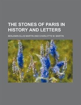 Book The stones of Paris in history and letters by Benjamin Ellis Martin
