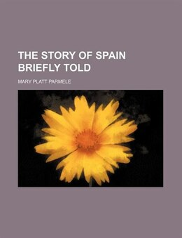 Book The story of Spain briefly told by Mary Platt Parmele