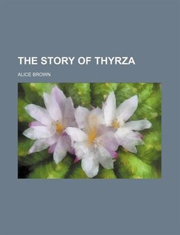 Book The story of Thyrza by Alice Brown