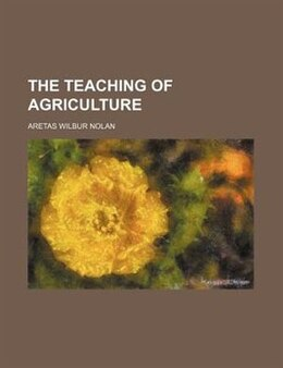 Book The teaching of agriculture by Aretas Wilbur Nolan