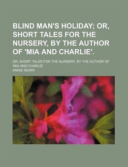 Book Blind Man's Holiday; Or, Short Tales For The Nursery, By The Author Of 'mia And Charlie' Or, Short… by Annie Keary