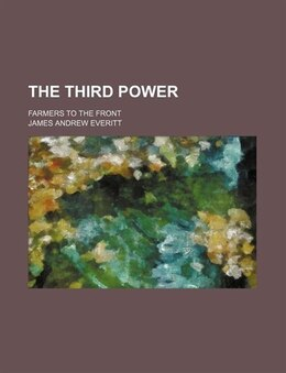 Book The Third Power; Farmers To The Front by James Andrew Everitt
