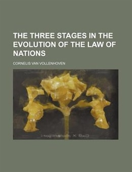 Book The three stages in the evolution of the law of nations by Cornelis Van Vollenhoven