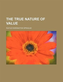 Book The true nature of value by Rufus Farrington Sprague