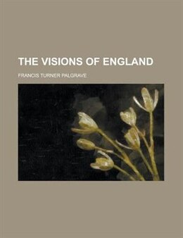 Book The visions of England by Francis Turner Palgrave