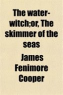 Book The water-witch;or, The skimmer of the seas by James Fenimore Cooper