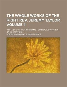 Book The Whole Works Of The Right Rev. Jeremy Taylor; With A Life Of The Author And A Critical… by Jeremy Taylor
