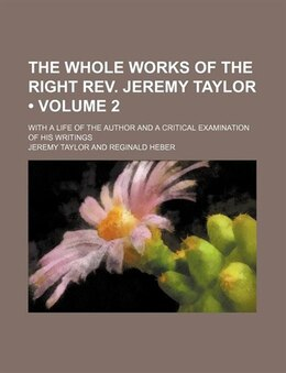 Book The Whole Works Of The Right Rev. Jeremy Taylor (volume 2); With A Life Of The Author And A… by Jeremy Taylor
