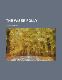 Book The wiser folly by Leslie Moore