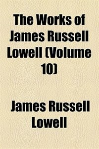 Book The works of James Russell Lowell (v. 10) by James Russell Lowell