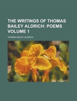 Book The Writings Of Thomas Bailey Aldrich Volume 1 by Thomas Bailey Aldrich