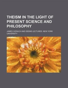 Book Theism in the light of present science and philosophy by James Iverach