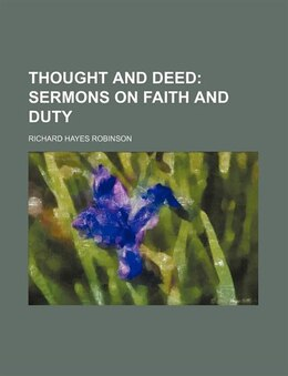 Book Thought And Deed;  Sermons On Faith And Duty: sermons on faith and duty by Richard Hayes Robinson