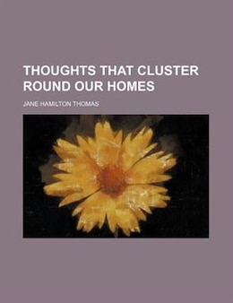 Book Thoughts that Cluster Round Our Homes by Jane Hamilton Thomas