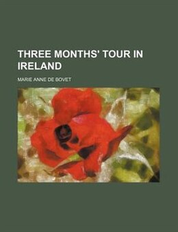 Book Three Months' Tour in Ireland by Marie Anne De Bovet