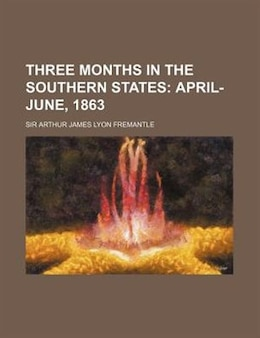 Book Three months in the southern states;  April-June, 1863: April-June, 1863 by Sir Arthur James Lyon Fremantle