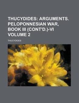 Book Thucydides Volume 2: Arguments. Peloponnesian War, Book III (cont'd.)-VI by Thucydides