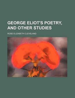 Book George Eliot's Poetry, And Other Studies by Rose Elizabeth Cleveland