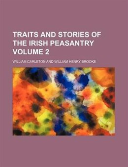 Book Traits And Stories Of The Irish Peasantry Volume 2 by William Carleton