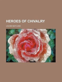 Book Heroes Of Chivalry by Louise Maitland