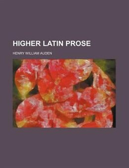 Book Higher Latin Prose by Henry William Auden