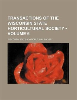 Book Transactions of the Wisconsin State Horticultural Society (v. 6) by Wisconsin State Horticultural Society
