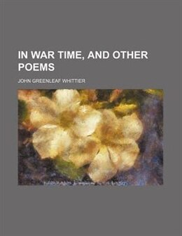 Book In War Time, And Other Poems by John Greenleaf Whittier