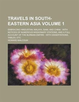Book Travels In South-eastern Asia; Embracing Hindustan, Malaya, Siam, And China: With Notices Of… by Howard Malcolm