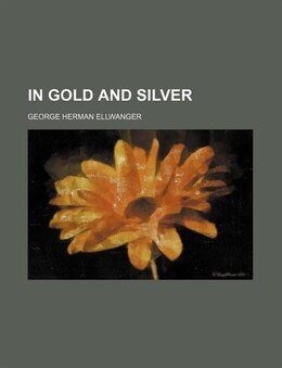 Book In Gold And Silver by George Herman Ellwanger