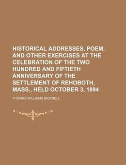 Book Historical Addresses, Poem, And Other Exercises At The Celebration Of The Two Hundred And Fiftieth… by Thomas Williams Bicknell